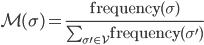 \mathcal{M}(\sigma) = \frac{\mathrm{frequency}(\sigma)}{\sum_{\sigma' \in \mathcal{V}} \mathrm{frequency}(\sigma ')}