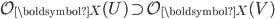 \mathcal{O}_{\boldsymbol{X}}(U) \supset \mathcal{O}_{\boldsymbol{X}}(V)