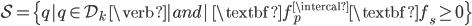 \mathcal{S} = \{q|q \in \mathcal{D}_k \quad \verb|and| \quad \textbf{f}^{\intercal}_p\textbf{f}_s \geq 0 \}