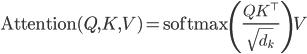 \mathrm{Attention}(Q, K, V) = \mathrm{softmax}\left(\frac{QK^\top}{\sqrt{d_{k} }} \right) V