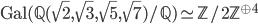 \mathrm{Gal}(\mathbb{Q}(\sqrt{2}, \sqrt{3}, \sqrt{5}, \sqrt{7})/\mathbb{Q}) \simeq \mathbb{Z}/2\mathbb{Z}^{\oplus 4}