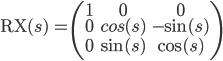 \mathrm{RX}(s) \, = \begin{pmatrix}1 & 0 & 0 \\ 0 & cos(s) & -\sin(s) \\ 0 & \sin(s) &  \cos(s) \\ \end{pmatrix}