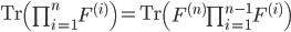 \mathrm{Tr}\left(\prod^n_{i=1}F^{(i)}\right) =    \mathrm{Tr}\left(F^{(n)}\prod^{n-1}_{i=1}F^{(i)}\right)