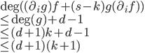 \mathrm{deg}( (\partial_ig)f+(s-k)g (\partial_if) ) \\ \leq  \mathrm{deg}(g) + d -1 \\ \leq (d+1)k +d- 1\\ \leq (d+1)(k+1)