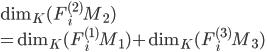 \mathrm{dim}_K (F_i^{(2)}M_2) \\= \mathrm{dim}_K( F_i^{(1)}M_1) + \mathrm{dim}_K(F_i^{(3)}M_3)