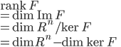\mathrm{rank}\, F\\ = \dim{ \mathrm{Im} \, F} \\ = \dim {R^n/\ker{F}}\\ =\dim {R^n} - \dim {\ker{F}}