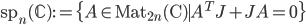 \mathrm{sp}_n (\mathbb{C}) := \{ A \in \mathrm{Mat}_{2n} (\mathrm{C} ) \mid A^T J + JA = 0\}