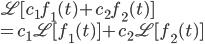 \mathscr{L}[c_1 f_1(t) + c_2 f_2(t)] \\ = c_1 \mathscr{L}[f_1(t)]+ c_2 \mathscr{L}[f_2(t)]