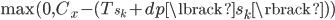 \max(0, C_{x} - (T_{s_{k}} + dp\lbrack s_{k} \rbrack))