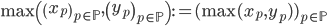 \max\left(\left(x_p\right)_{p \in \mathbb{P}}, \left(y_p\right)_{p \in \mathbb{P}}\right) := (\max(x_p,  y_p))_{p \in \mathbb{P}}