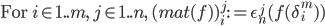\mbox{For } i\in 1..m,\, j\in 1..n,\: (mat(f))^j_i := \epsilon^j_n(f(\delta^m_i))