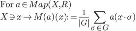 \mbox{For }a\in Map(X, R)\\   X\ni x \mapsto M(a)(x) := \frac{1}{ G }{\displaystyle \sum_{\sigma\in G}} a(x\cdot \sigma)