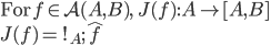 \mbox{For}\: f\in {\mathcal A}(A, B),\:\: J(f):A\to[A, B] \\ J(f) =\: !_A ;\hat{f}