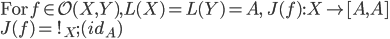 \mbox{For}\: f\in {\mathcal O}(X, Y), L(X) = L(Y)= A,\:\: J(f):X\to [A, A] \\ J(f) =\: !_X; \hat{}(id_A)