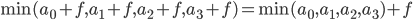 \min(a_{0}+f, a_{1}+f, a_{2}+f, a_{3}+f) = \min(a_{0}, a_{1}, a_{2}, a_{3}) + f