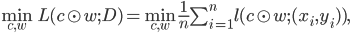 \min_{c, w} L(c\odot w; D) = \min_{c, w} \frac{1}{n} \sum^{n}_{i=1} l(c\odot w; (x_{i}, y_{i})),
