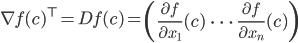 \nabla f(c)^\top = Df(c) = \displaystyle \left( \frac{\partial f}{\partial x_1}(c) \;\; \cdots \;\; \frac{\partial f}{\partial x_n}(c) \right)