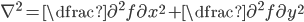 \nabla^2 = \dfrac{\partial^2 f}{\partial x^2} + \dfrac{\partial^2 f}{\partial y^2}