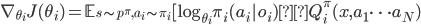 \nabla_{\theta_i} J(\theta_i) = \mathbb{E}_{s \sim p^\pi,a_i \sim \pi_i} [\log_{\theta_i }\pi_i(a_i o_i) Q_i^\pi(x,a_1 \dots a_N) \