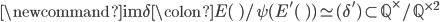 \newcommand{\im}{\operatorname{im}}\delta \colon E(\qq)/\psi( E'(\qq) ) \simeq \im(\delta') \subset \mathbb{Q}^\times / \mathbb{Q}^{\times 2}