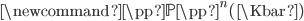 \newcommand{\pp}{\mathbb{P}}\pp^n(\Kbar)
