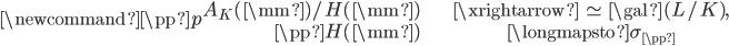 \newcommand{\pp}{\mathfrak{p}}\begin{align} A_K(\mm)/H(\mm) &\xrightarrow{\;\simeq \;} \gal(L/K), \\ \pp H(\mm) &\longmapsto \sigma_{\pp }\end{align}