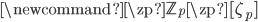 \newcommand{\zp}{\mathbb{Z}_p} \zp[\zeta_p]
