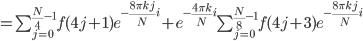 \normalsize =\sum_{j=0}^{\frac{N}{4}-1}f(4j+1)e^{-\frac{8\pi kj}{N}i}+e^{-\frac{4\pi k}{N}i}\sum_{j=0}^{\frac{N}{8}-1}f(4j+3)e^{-\frac{8\pi kj}{N}i}
