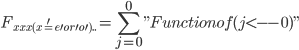 ""\normalsize F_{xxx(x='e'or'o')..}=sum_{j=0}^{0}{ """"Function of (j<--0)""""}""302|22|?|en|2|2da912ccc61047c1fc008dc786ce6e20|False|UNSURE|0.29754209518432617
