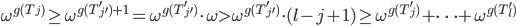 \omega^{g(T_j)} \ge \omega^{g(T'_{j'})+1} = \omega^{g(T'_{j'})} \cdot \omega \gt \omega^{g(T'_{j'})} \cdot (l - j + 1) \ge \omega^{g(T'_j)} + \cdots + \omega^{g(T'_l)}