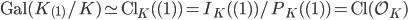 \operatorname{Gal}(K_{(1)}/K) \simeq \operatorname{Cl}_K( (1) ) = I_K( (1) ) / P_K( (1) ) = \operatorname{Cl}(\mathcal{O}_K)