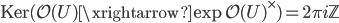 \operatorname{Ker}(\mathcal{O}(U) \xrightarrow{\exp} \mathcal{O}(U)^\times) = 2\pi i \mathbb{Z}