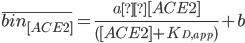 \overline{bin_{[ACE2]}}=\frac{a×[ACE2]}{([ACE2]+K_{D, app})}+b