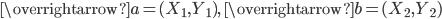 \overrightarrow{a} = (X_1, Y_1), \ \overrightarrow{b} = (X_2, Y_2)