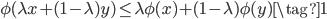 \phi ( \lambda x +(1-\lambda) y) \leq \lambda \phi (x) + (1-\lambda) \phi (y) \tag{1}