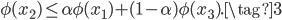 \phi (x_2) \leq \alpha \phi (x_1) + (1-\alpha) \phi (x_3) . \tag{3}