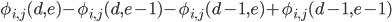 \phi _ {i, j} (d, e) - \phi _ {i, j} (d, e - 1) - \phi _ {i, j} (d - 1, e) + \phi _ {i, j} (d - 1, e - 1)