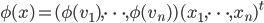 \phi(x) = (\phi(v_1), \cdots, \phi(v_n))(x_1, \cdots, x_n)^t