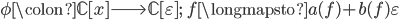 \phi\colon \mathbb{C}[x] \longrightarrow \mathbb{C}[\varepsilon]; \;\; f \longmapsto a(f)+b(f)\varepsilon