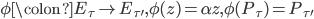 \phi\colon E_{\tau} \to E_{\tau'}, \phi(z) = \alpha z, \phi(P_{\tau}) = P_{\tau'}