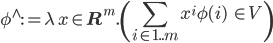 \phi^\wedge := \lambda\, x \in {\bf R}^m. \left( {\displaystyle \sum_{i\in 1..m}x^i \phi(i)} \:\:\in V \right)