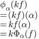 \phi_{\alpha}(kf) \\ = (kf)(\alpha) \\ = kf(\alpha) \\ = k\Phi_{\alpha}(f)