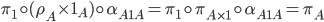 \pi_{1} \circ (\rho_{A} \times 1_{A}) \circ \alpha_{A{\bf{1}}A} = \pi_{1} \circ \pi_{A \times {\bf{1}}} \circ \alpha_{A{\bf{1}}A} = \pi_{A}