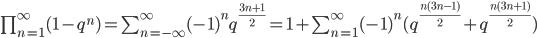 \prod_{n=1}^{\infty} (1 - q^{n}) = \sum_{n=-\infty}^{\infty} (-1)^{n} q^{\frac {3n+1} {2} } = 1 + \sum_{n=1}^{\infty} (-1)^{n} ( q^{\frac { n(3n-1) } {2}} + q^{\frac {n(3n+1)} {2}})