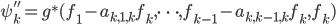 \psi''_{k} = g^*(f_1 - a_{k,1,k} f_k, \cdots, f_{k-1} - a_{k,k-1,k} f_k, f_k)