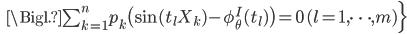 \qquad \quad \, \Bigl. \sum_{k=1}^n p_k \bigl( \sin(t_l X_k) - \phi_\theta^I(t_l) \bigr) = 0 \, (l = 1, \cdots, m)\Bigr\}