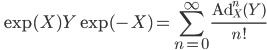 \qquad\displaystyle{\exp(X)Y\exp(-X)=\sum_{n=0}^\infty\frac{{\rm Ad}^n_X(Y)}{n!}}