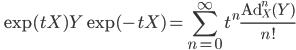 \qquad\displaystyle{\exp(tX)Y\exp(-tX)=\sum_{n=0}^\infty t^n\frac{{\rm Ad}^n_X(Y)}{n!}}