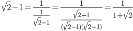 \qquad\displaystyle{\sqrt{2}-1=\frac{1}{\frac{1}{\sqrt{2}-1}}=\frac{1}{\frac{\sqrt{2}+1}{(\sqrt{2}-1)(\sqrt{2}+1)}}=\frac{1}{1+\sqrt{2}}}