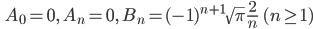 \qquad\displaystyle{A_0=0, \quad A_n=0, \quad B_n=(-1)^{n+1}\sqrt{\pi}\,\frac{2}{n} \qquad (n\geq1)}